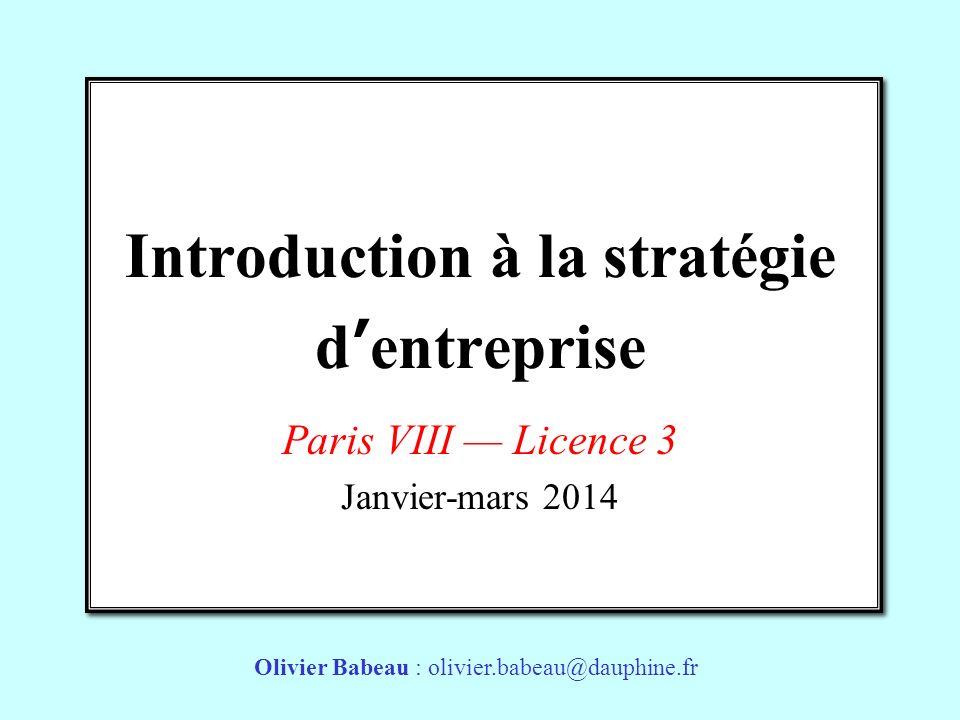 Introduction à la stratégie dentreprise Paris VIII Licence 3 Janvier-mars 2014 Olivier Babeau : olivier.babeau@dauphine.fr
