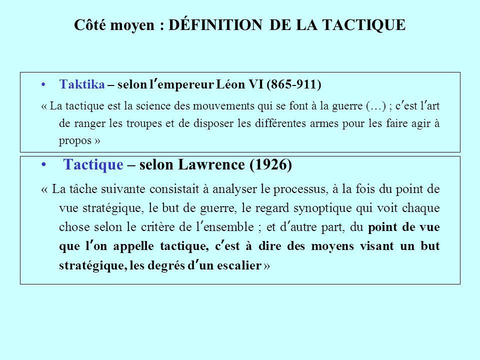 Côté moyen : DÉFINITION DE LA TACTIQUE Taktika – selon lempereur Léon VI (865-911) « La tactique est la science des mouvements qui se font à la guerre