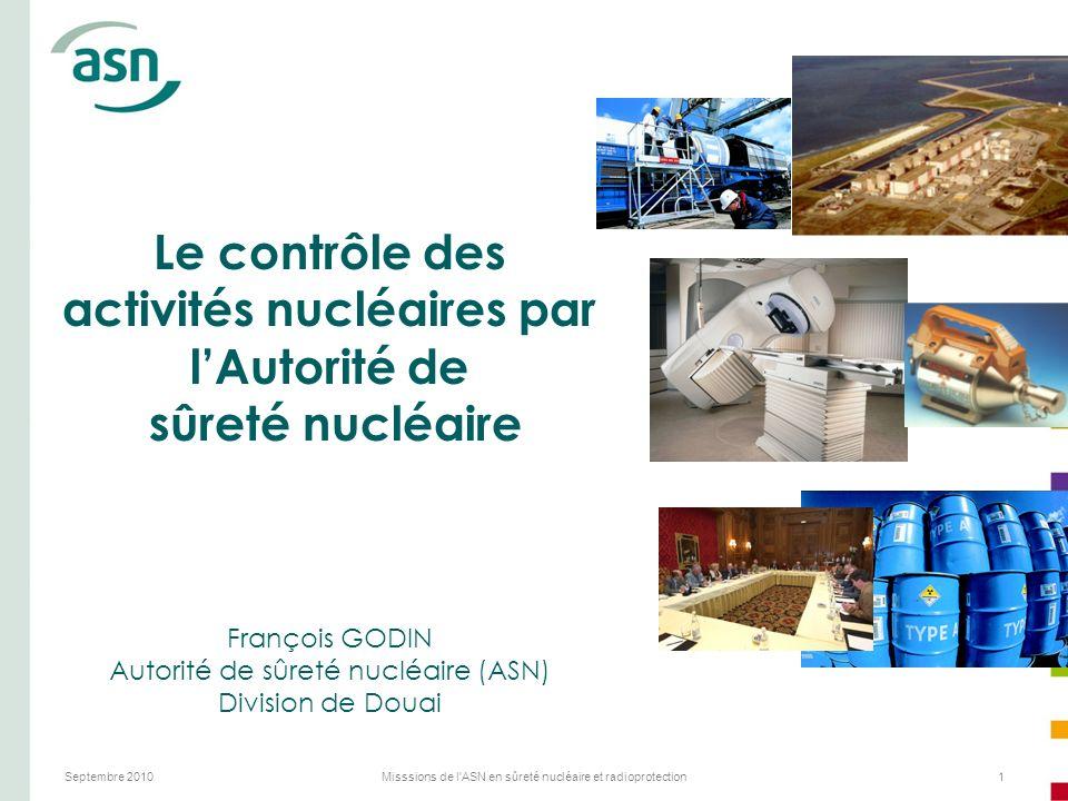Septembre 2010Misssions de l'ASN en sûreté nucléaire et radioprotection1 Le contrôle des activités nucléaires par lAutorité de sûreté nucléaire Franço