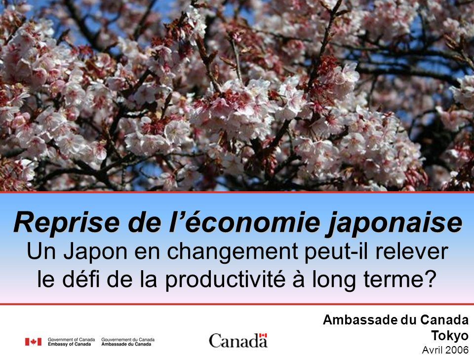 Ambassade du Canada Tokyo Avril 2006 Un Japon en changement peut-il relever le défi de la productivité à long terme? Reprise de léconomie japonaise