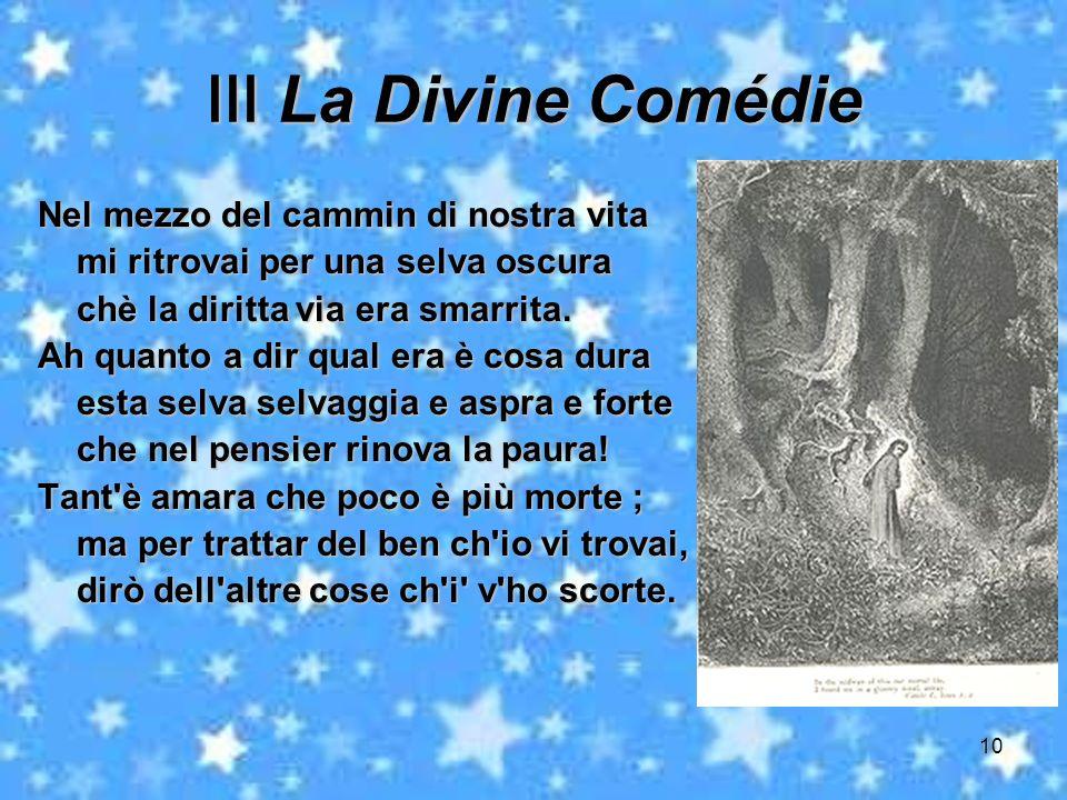 10 La Divine Comédie La Divine Comédie Nel mezzo del cammin di nostra vita mi ritrovai per una selva oscura mi ritrovai per una selva oscura chè la di