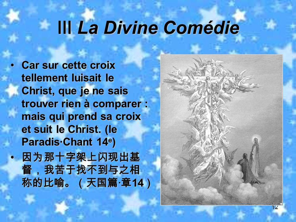 12 La Divine Comédie La Divine Comédie Car sur cette croix tellement luisait le Christ, que je ne sais trouver rien à comparer : mais qui prend sa cro