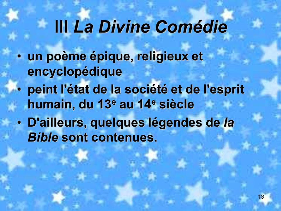 13 La Divine Comédie La Divine Comédie un poème épique, religieux et encyclopédiqueun poème épique, religieux et encyclopédique peint l'état de la soc