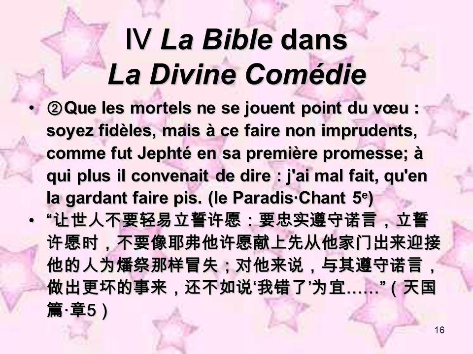 16 La Bible dans La Divine Comédie La Bible dans La Divine Comédie Que les mortels ne se jouent point du vœu : soyez fidèles, mais à ce faire non impr