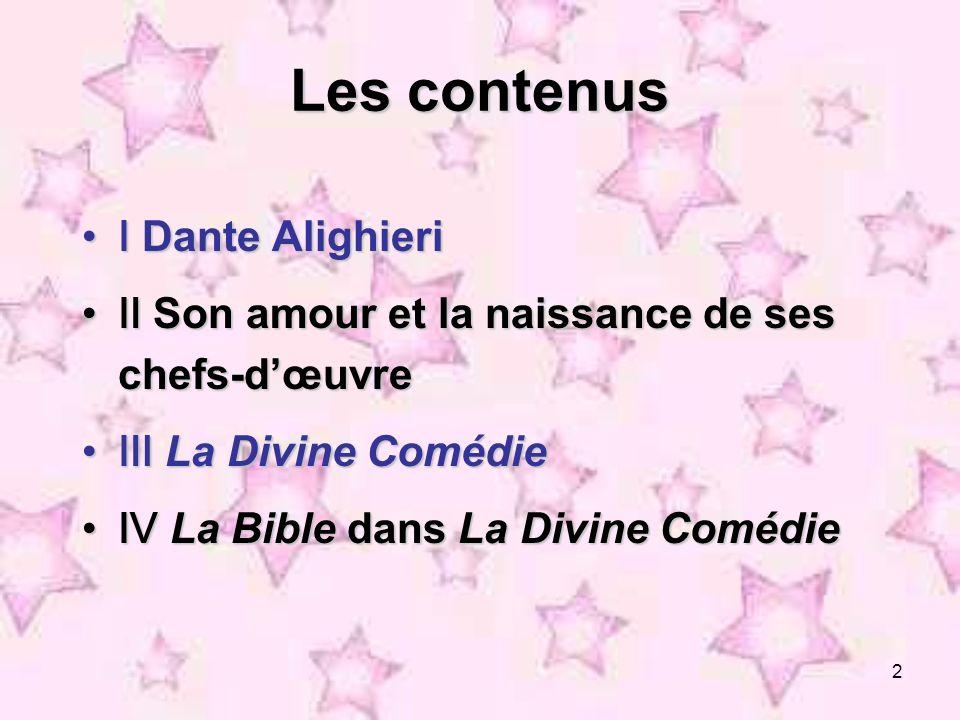 2 Les contenus Dante Alighieri Dante Alighieri Son amour et la naissance de ses chefs-dœuvre Son amour et la naissance de ses chefs-dœuvre La Divine C