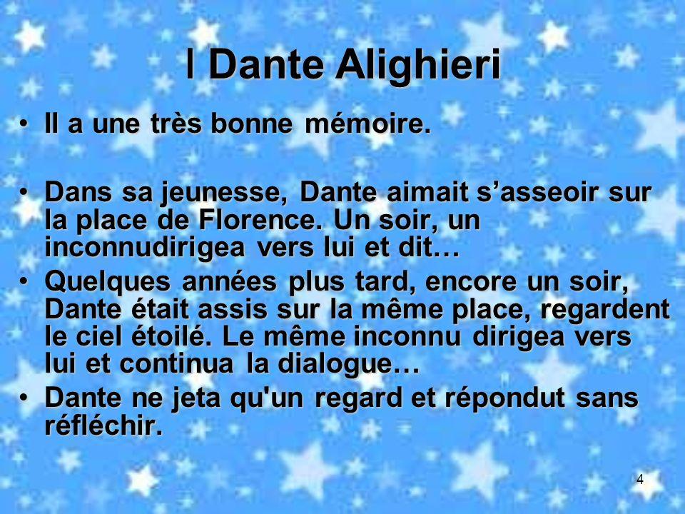 4 Dante Alighieri Dante Alighieri Il a une très bonne mémoire.Il a une très bonne mémoire. Dans sa jeunesse, Dante aimait sasseoir sur la place de Flo