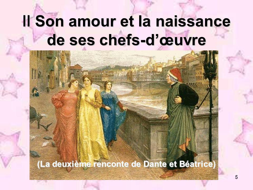 5 Son amour et la naissance de ses chefs-dœuvre Son amour et la naissance de ses chefs-dœuvre (La deuxième renconte de Dante et Béatrice)