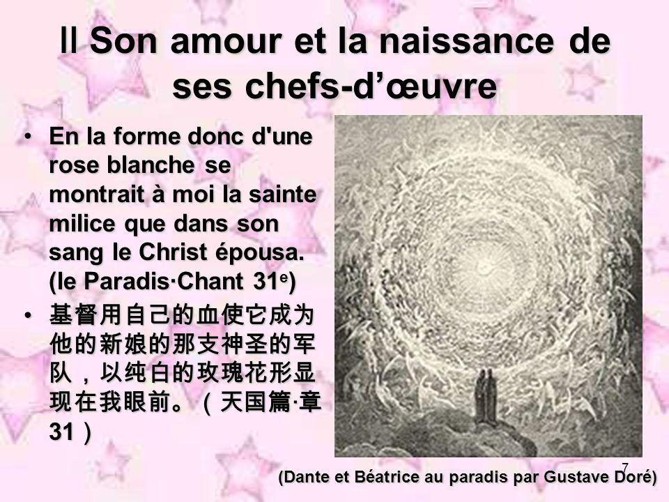 7 Son amour et la naissance de ses chefs-dœuvre Son amour et la naissance de ses chefs-dœuvre En la forme donc d'une rose blanche se montrait à moi la
