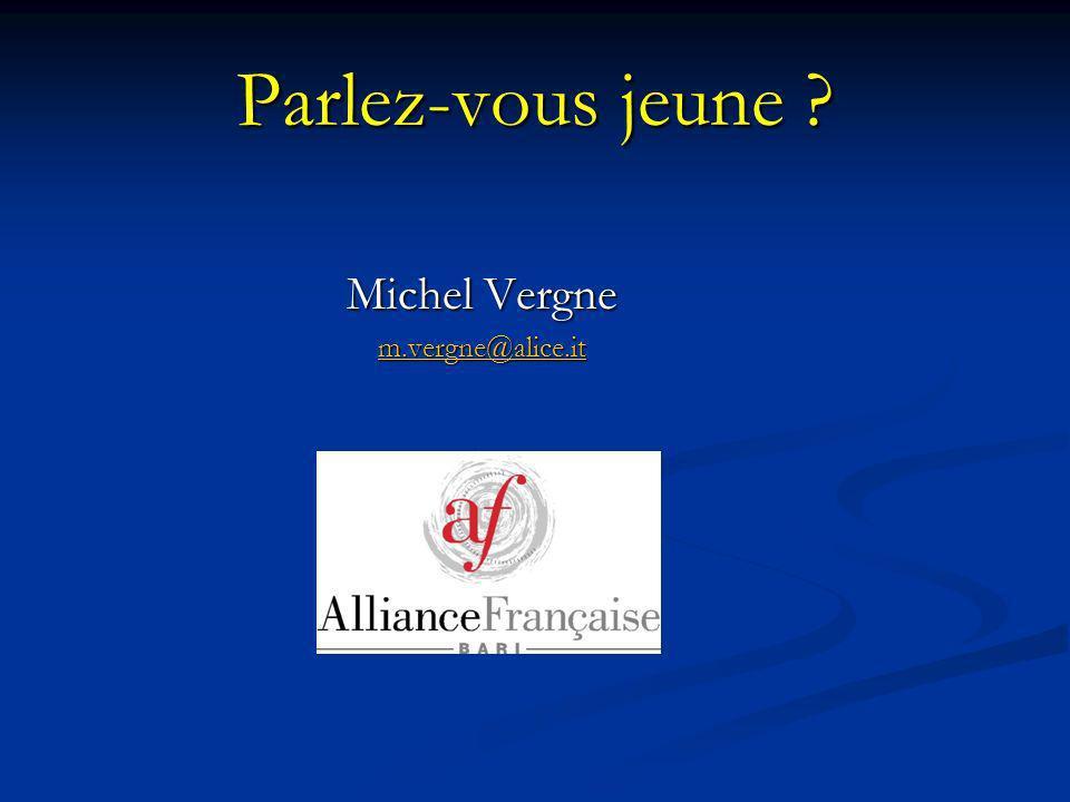 Parlez-vous jeune ? Michel Vergne m.vergne@alice.it