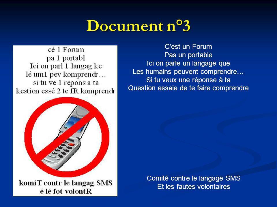 Document n°3 Cest un Forum Pas un portable Ici on parle un langage que Les humains peuvent comprendre… Si tu veux une réponse à ta Question essaie de