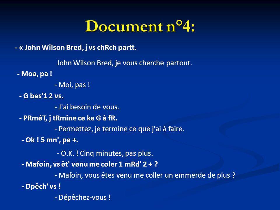 Document n°4: - « John Wilson Bred, j vs chRch partt. John Wilson Bred, je vous cherche partout. - Moa, pa ! - Moi, pas ! - G bes'1 2 vs. - J'ai besoi
