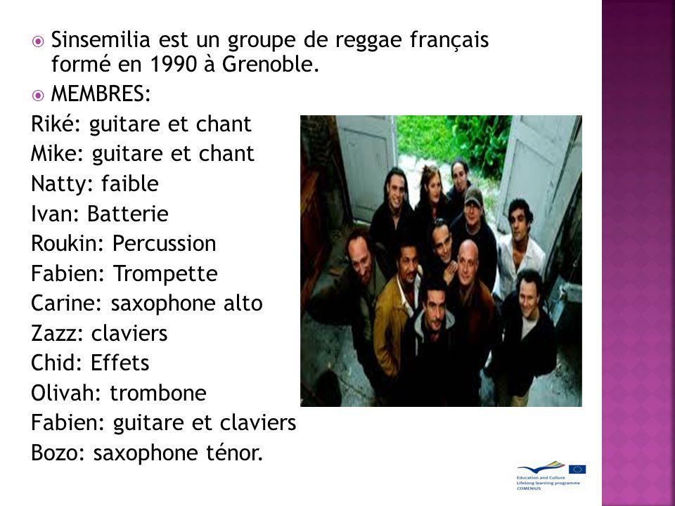 Sinsemilia est un groupe de reggae français formé en 1990 à Grenoble. MEMBRES: Riké: guitare et chant Mike: guitare et chant Natty: faible Ivan: Batte