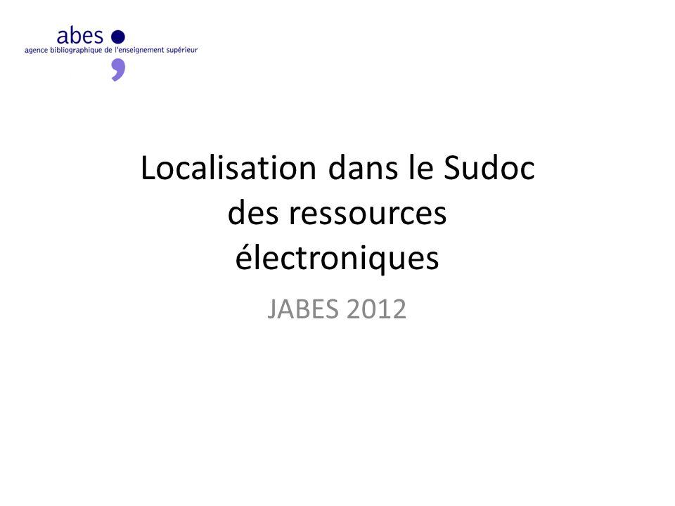 Localisation dans le Sudoc des ressources électroniques JABES 2012