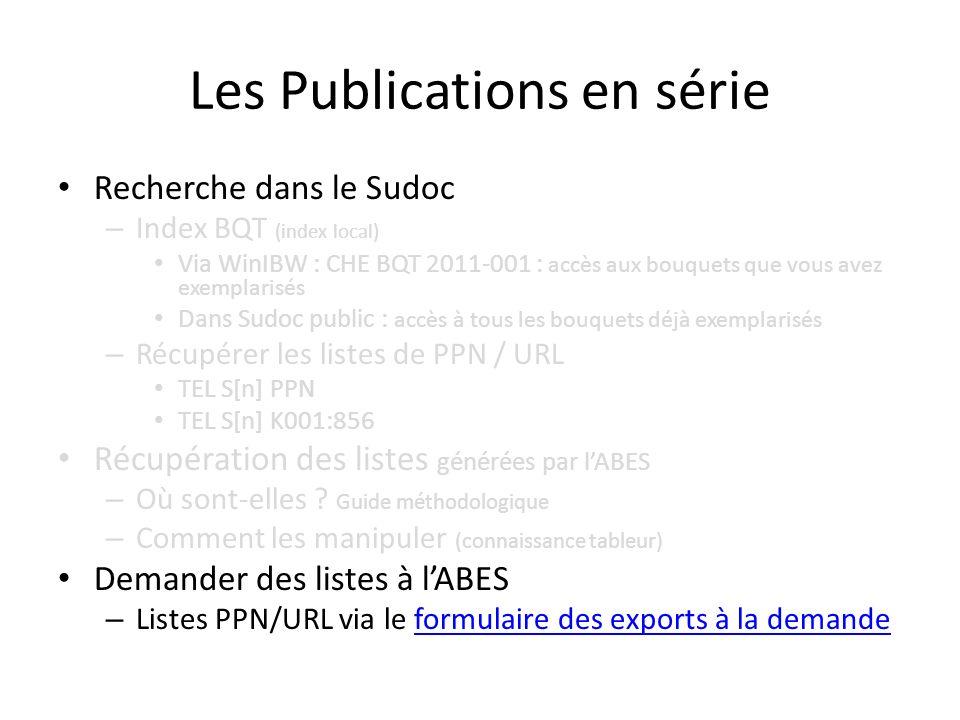 Recherche dans le Sudoc – Index BQT (index local) Via WinIBW : CHE BQT 2011-001 : accès aux bouquets que vous avez exemplarisés Dans Sudoc public : accès à tous les bouquets déjà exemplarisés – Récupérer les listes de PPN / URL TEL S[n] PPN TEL S[n] K001:856 Récupération des listes générées par lABES – Où sont-elles .