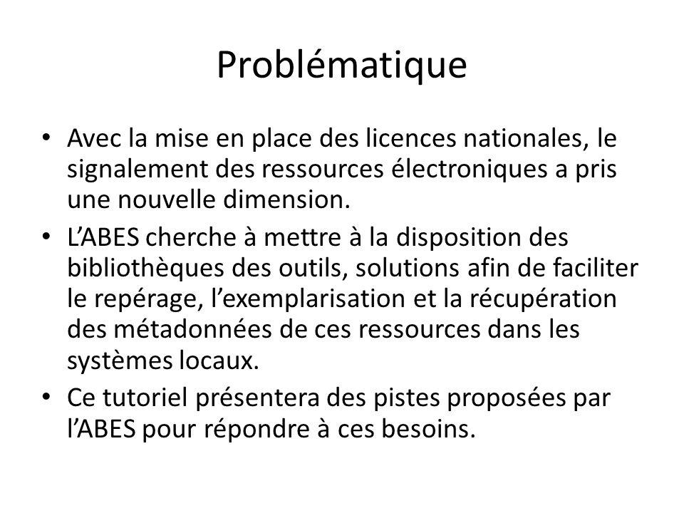 Problématique Avec la mise en place des licences nationales, le signalement des ressources électroniques a pris une nouvelle dimension. LABES cherche