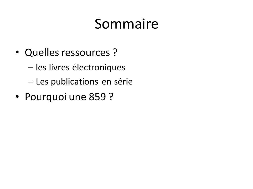 Sommaire Quelles ressources ? – les livres électroniques – Les publications en série Pourquoi une 859 ?