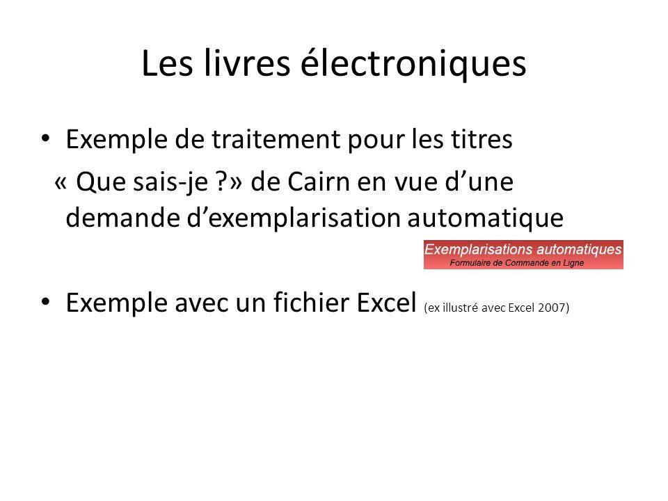 Les livres électroniques Exemple de traitement pour les titres « Que sais-je » de Cairn en vue dune demande dexemplarisation automatique Exemple avec un fichier Excel (ex illustré avec Excel 2007)