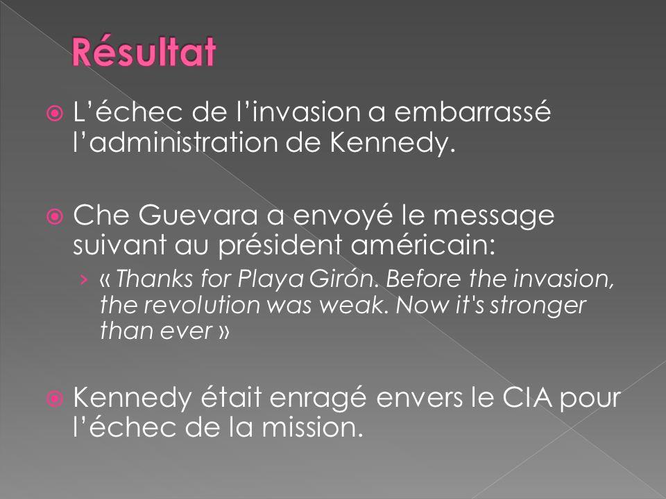 Léchec de linvasion a embarrassé ladministration de Kennedy. Che Guevara a envoyé le message suivant au président américain: « Thanks for Playa Girón.