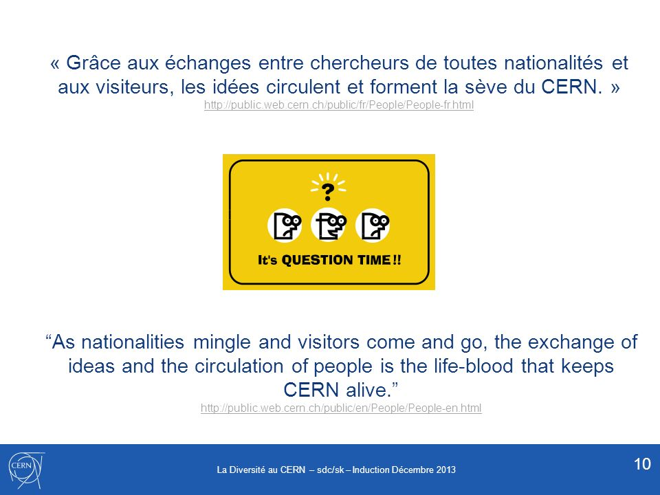 As nationalities mingle and visitors come and go, the exchange of ideas and the circulation of people is the life-blood that keeps CERN alive. http://