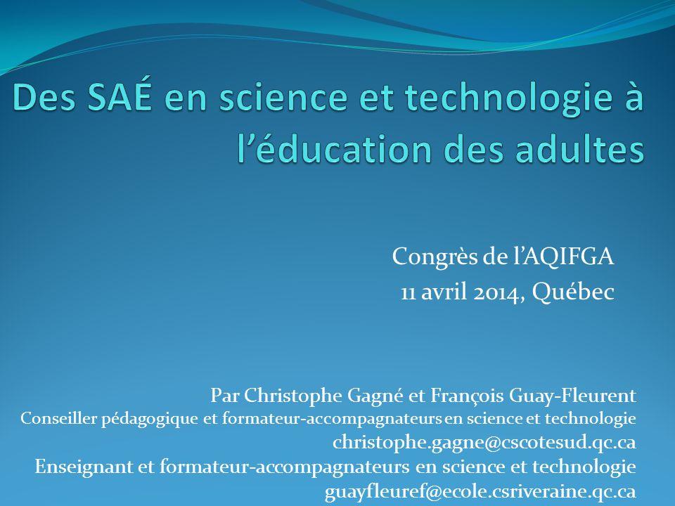 Congrès de lAQIFGA 11 avril 2014, Québec Par Christophe Gagné et François Guay-Fleurent Conseiller pédagogique et formateur-accompagnateurs en science