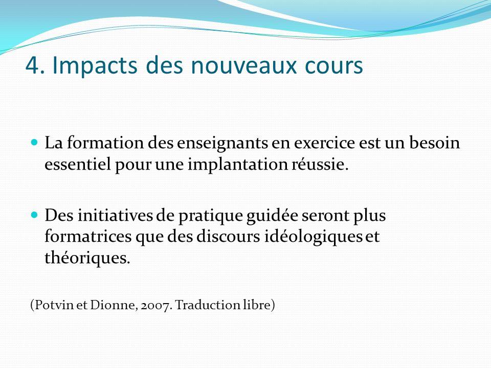 4. Impacts des nouveaux cours La formation des enseignants en exercice est un besoin essentiel pour une implantation réussie. Des initiatives de prati