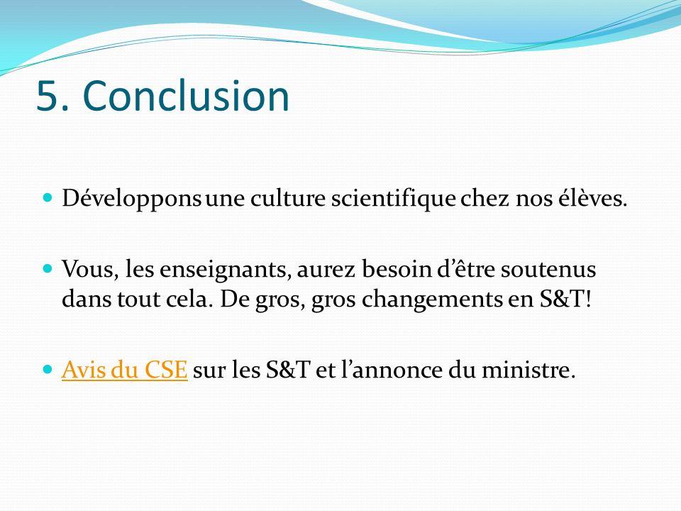 5. Conclusion Développons une culture scientifique chez nos élèves. Vous, les enseignants, aurez besoin dêtre soutenus dans tout cela. De gros, gros c