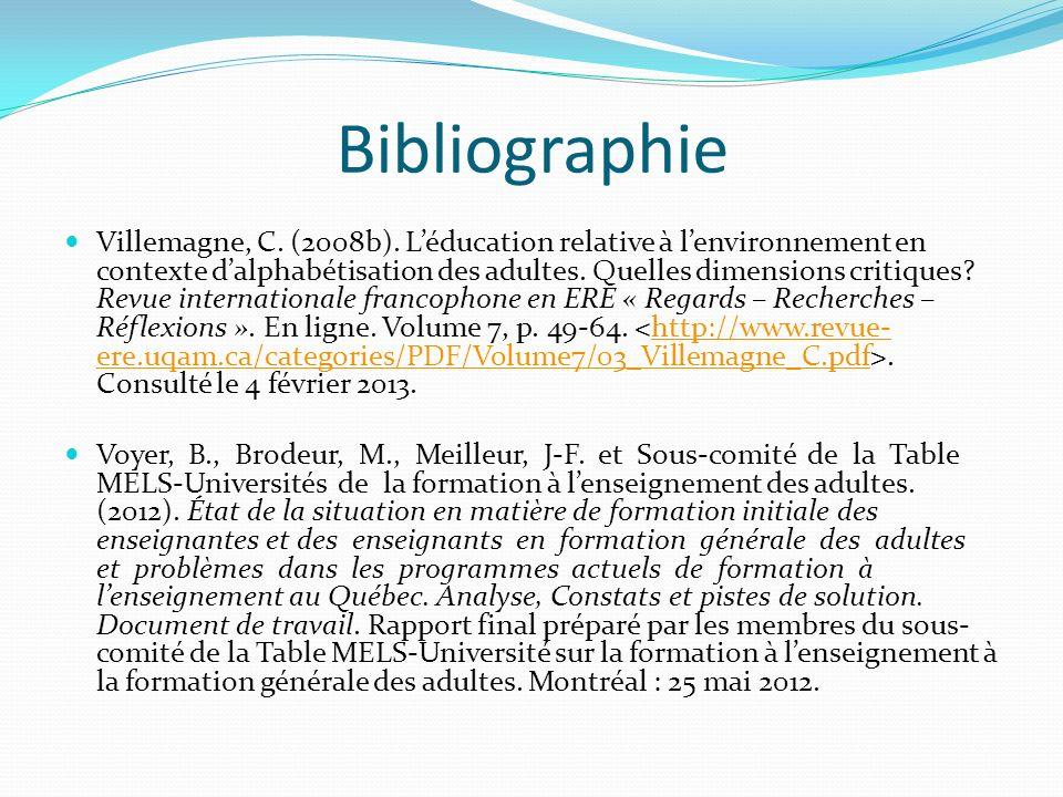 Bibliographie Villemagne, C. (2008b). Léducation relative à lenvironnement en contexte dalphabétisation des adultes. Quelles dimensions critiques? Rev