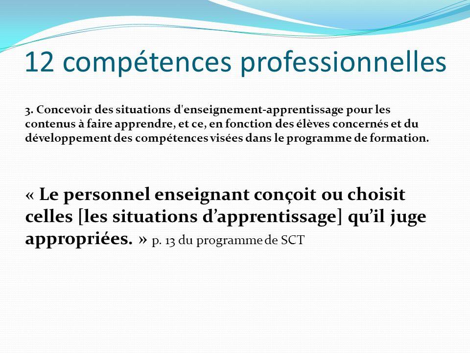 12 compétences professionnelles 3. Concevoir des situations d'enseignement-apprentissage pour les contenus à faire apprendre, et ce, en fonction des é