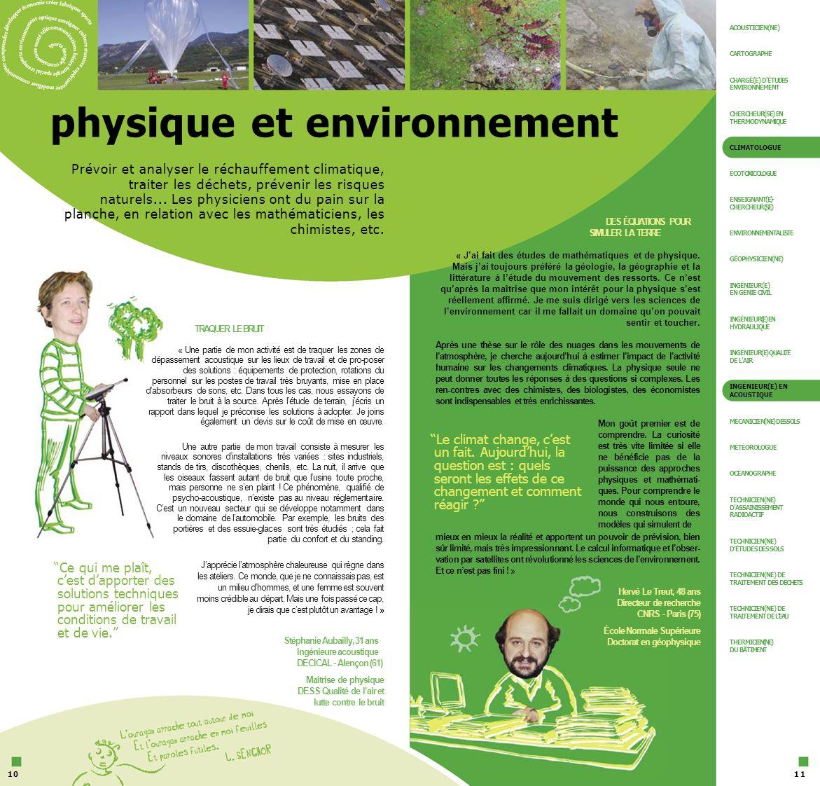 ACOUSTICIEN(NE) CARTOGRAPHE CHARGÉ(E) DÉTUDES ENVIRONNEMENT physique et environnement CHERCHEUR(SE) EN THERMODYNAMIQUE CLIMATOLOGUE Prévoir et analyse