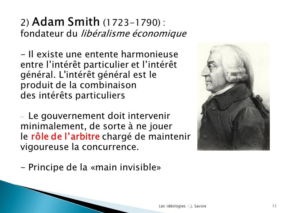 2) Adam Smith (1723-1790) : fondateur du libéralisme économique - Il existe une entente harmonieuse entre lintérêt particulier et lintérêt général. L'