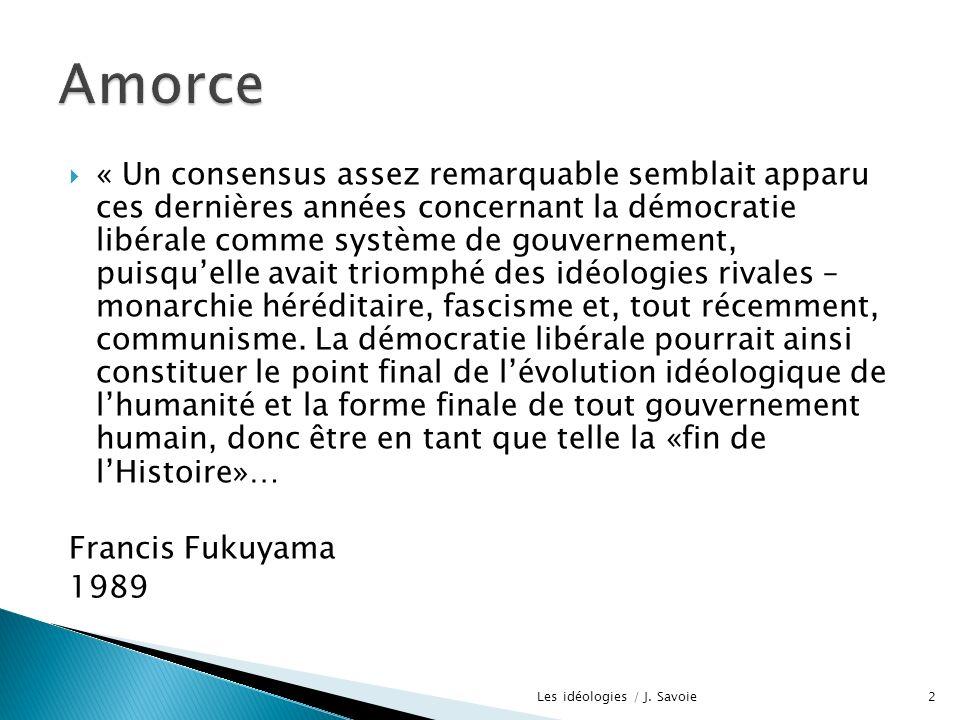 « Un consensus assez remarquable semblait apparu ces dernières années concernant la démocratie libérale comme système de gouvernement, puisquelle avai
