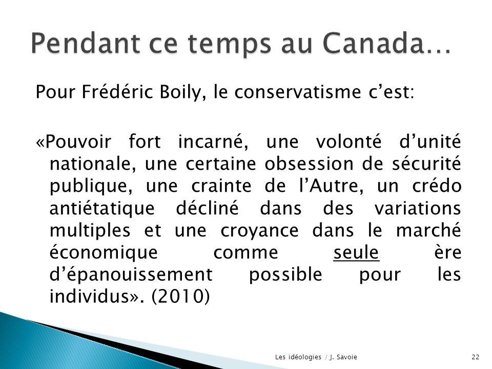 Pour Frédéric Boily, le conservatisme cest: «Pouvoir fort incarné, une volonté dunité nationale, une certaine obsession de sécurité publique, une crai