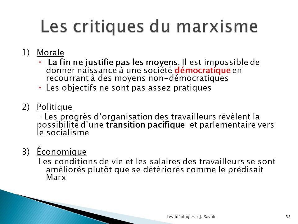 1)Morale La fin ne justifie pas les moyens. Il est impossible de donner naissance à une société démocratique en recourrant à des moyens non-démocratiq
