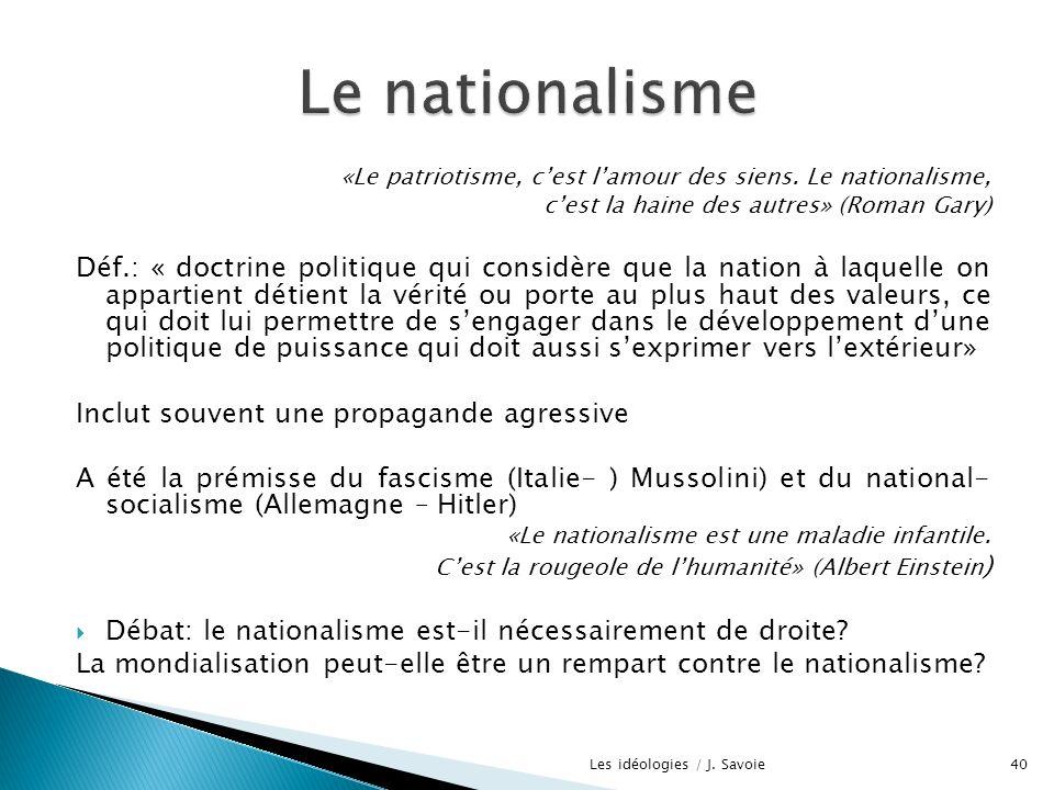 «Le patriotisme, cest lamour des siens. Le nationalisme, cest la haine des autres» (Roman Gary) Déf.: « doctrine politique qui considère que la nation