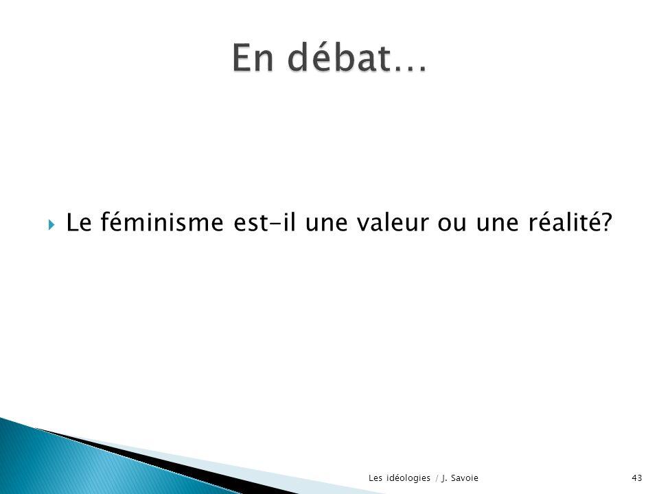 Le féminisme est-il une valeur ou une réalité? Les idéologies / J. Savoie43
