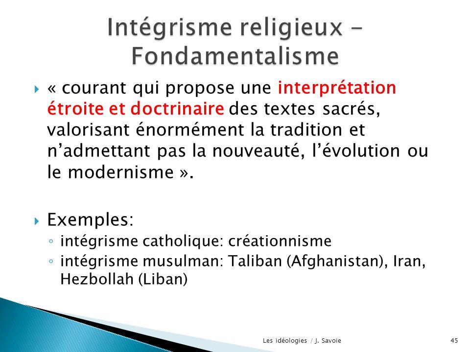 « courant qui propose une interprétation étroite et doctrinaire des textes sacrés, valorisant énormément la tradition et nadmettant pas la nouveauté,