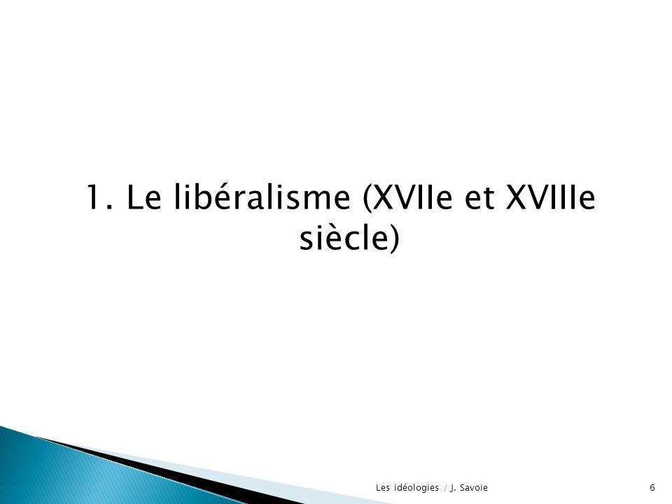 1. Le libéralisme (XVIIe et XVIIIe siècle) 6Les idéologies / J. Savoie