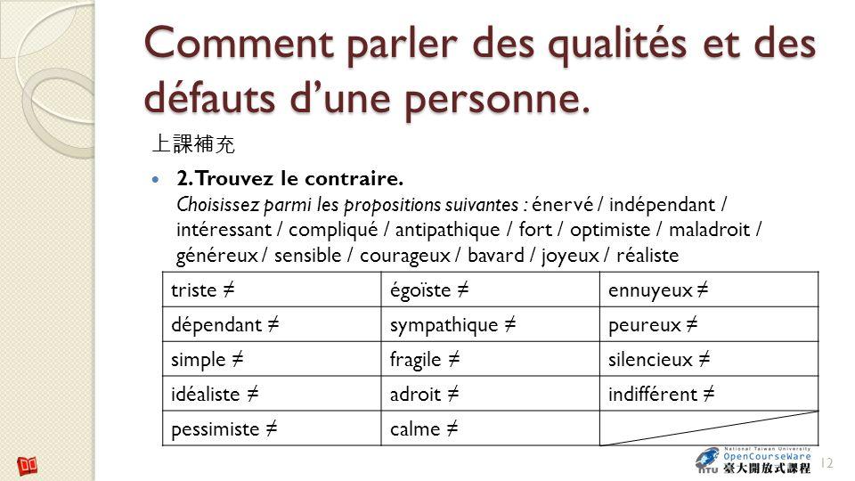 Comment parler des qualités et des défauts dune personne. 2. Trouvez le contraire. Choisissez parmi les propositions suivantes : énervé / indépendant