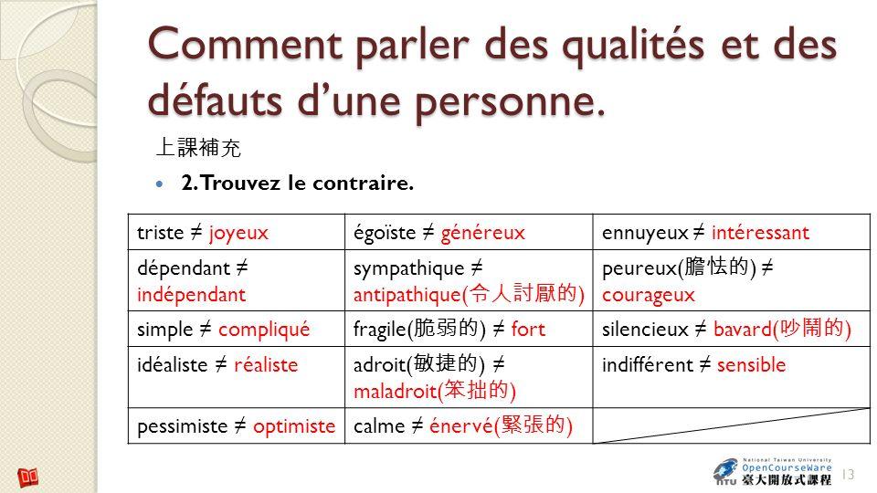 Comment parler des qualités et des défauts dune personne. 2. Trouvez le contraire. 13 triste joyeuxégoïste généreuxennuyeux intéressant dépendant indé