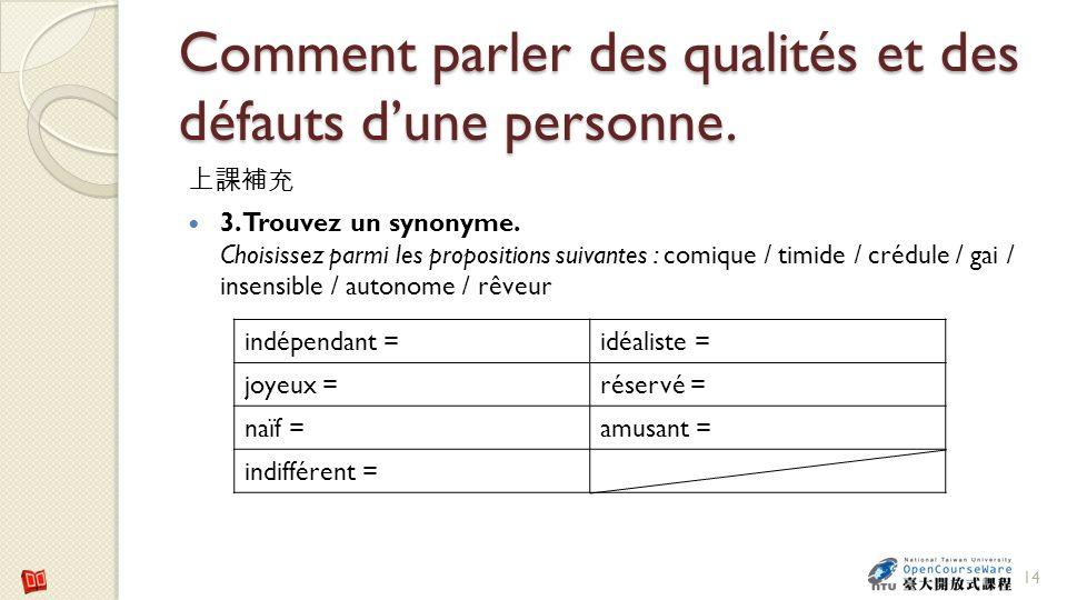 Comment parler des qualités et des défauts dune personne. 3. Trouvez un synonyme. Choisissez parmi les propositions suivantes : comique / timide / cré