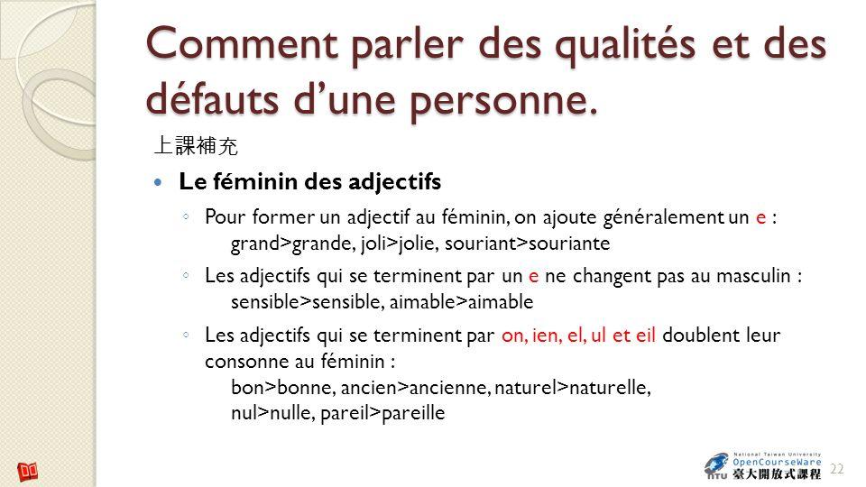 Comment parler des qualités et des défauts dune personne. Le féminin des adjectifs Pour former un adjectif au féminin, on ajoute généralement un e : g