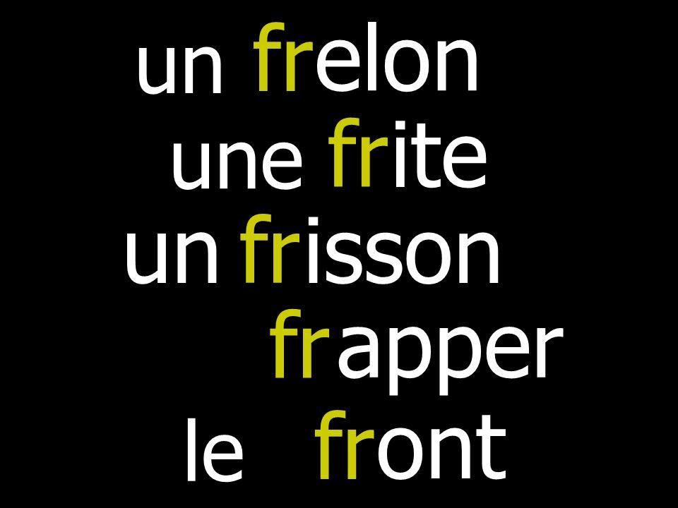 un fr elon un fr isson une fr ite fr apper le fr ont