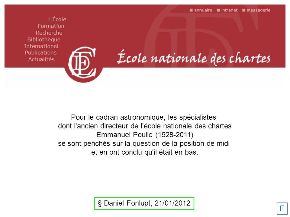 F Pour le cadran astronomique, les spécialistes dont l'ancien directeur de l'école nationale des chartes Emmanuel Poulle (1928-2011) se sont penchés s