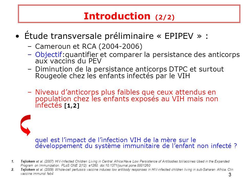 4 Objectifs principaux 1.Évaluer la faisabilité des multithérapies anti- rétrovirales précoces dans le contexte camerounais 2.Évaluer la réponse des nourrissons VIH+ aux vaccins du PEV