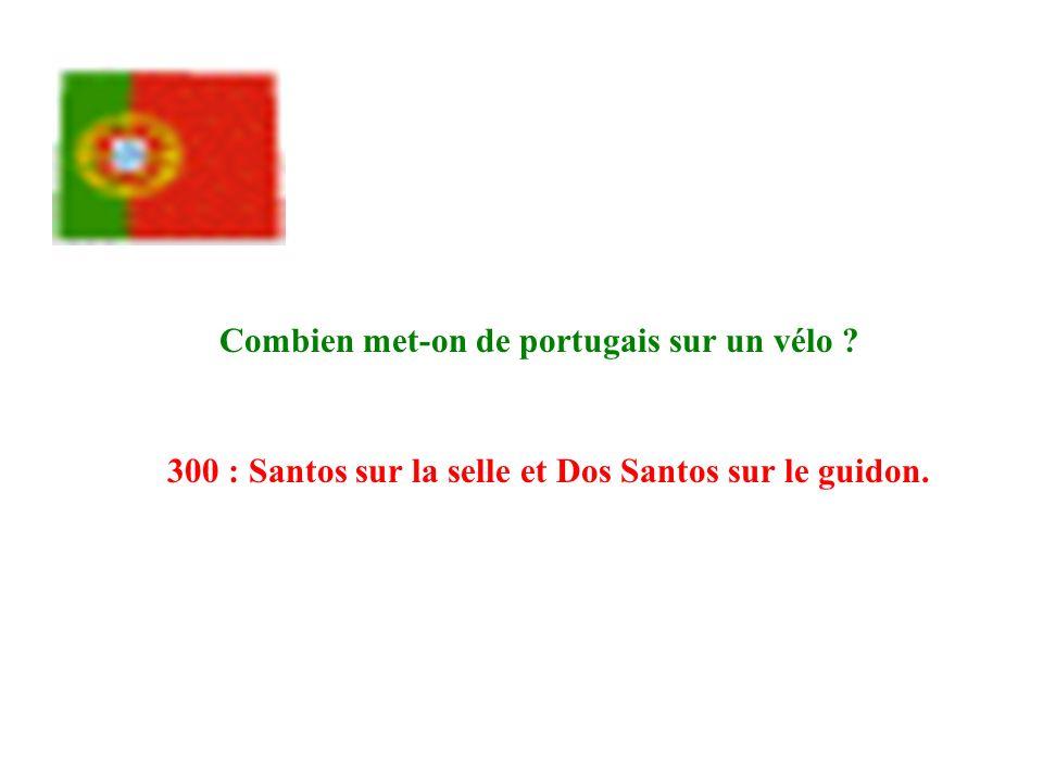 Combien met-on de portugais sur un vélo ? 300 : Santos sur la selle et Dos Santos sur le guidon.