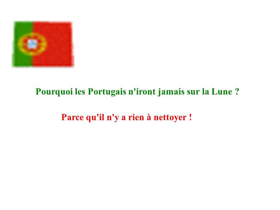 Pourquoi les Portugais n iront jamais sur la Lune ? Parce qu il n y a rien à nettoyer !