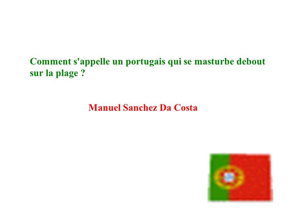 Comment s'appelle un portugais qui se masturbe debout sur la plage ? Manuel Sanchez Da Costa