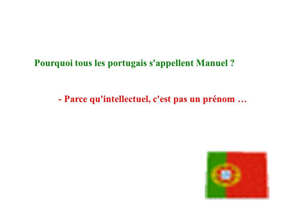 Pourquoi tous les portugais s appellent Manuel ? - Parce qu intellectuel, c est pas un prénom …