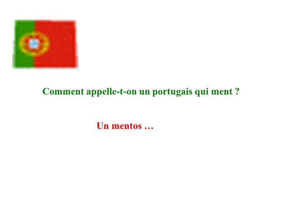 Comment appelle-t-on un portugais qui ment ? Un mentos …