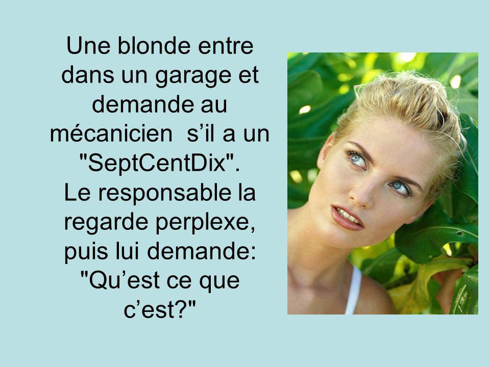 Une blonde entre dans un garage et demande au mécanicien sil a un